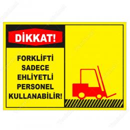 Dikkat Forklifti Sadece Ehliyetli Personel Kullanabilir Levhası