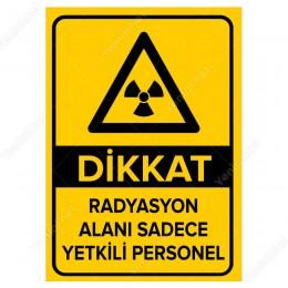 Dikkat Radyasyon Alanı Sadece Yetkili Personel Levhası